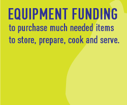 equipment funding to purchase much needed items to store prepare cook and serve