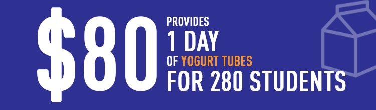 $80 provides 1 day of yogurt tubes for 280 students